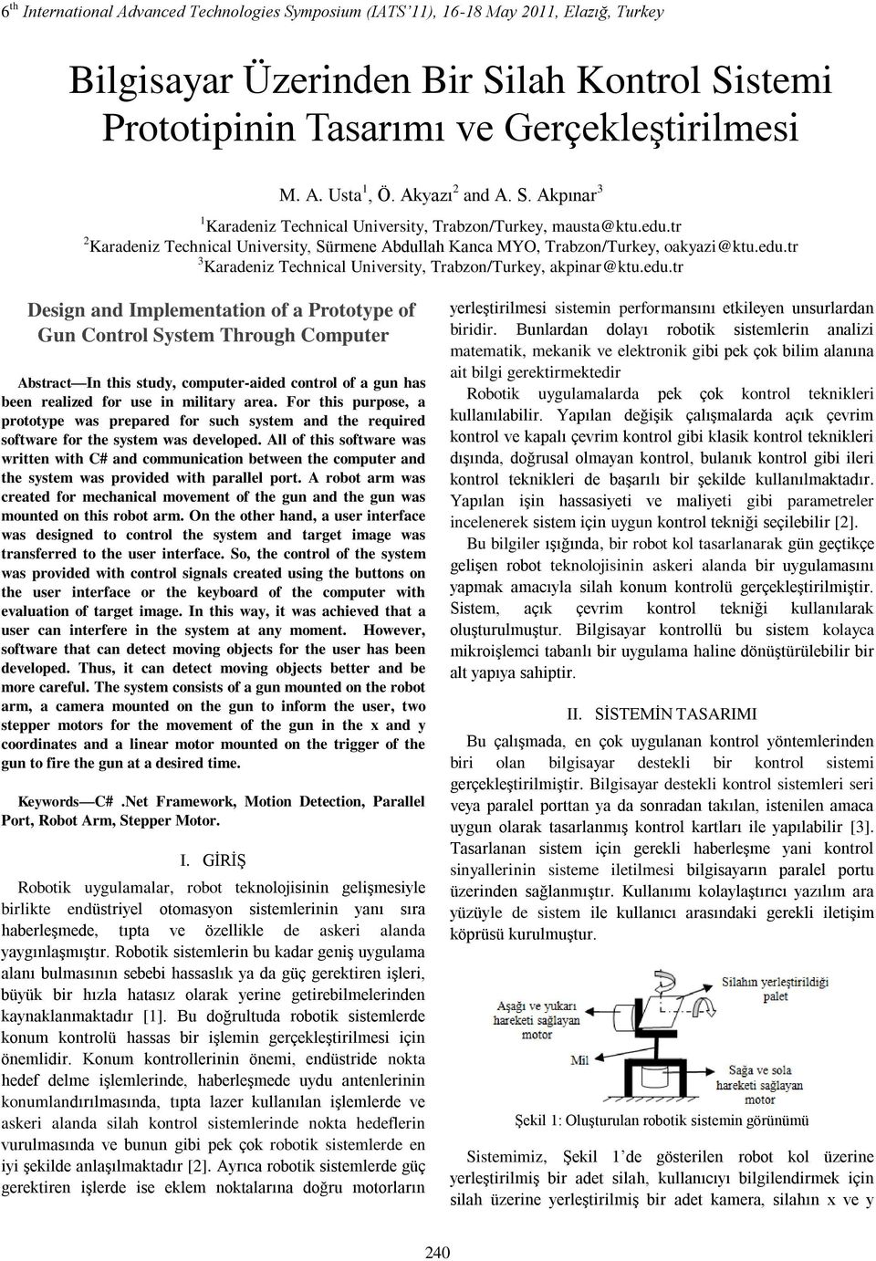 edu.tr Design and Implementation of a Prototype of Gun Control System Through Computer Abstract In this study, computer-aided control of a gun has been realized for use in military area.