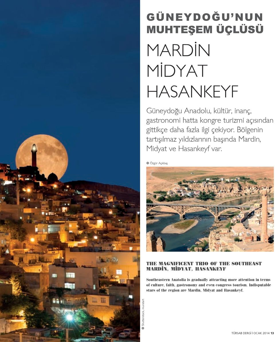 Özgür Açıkbaş THE MAGNIFICENT TRIO OF THE SOUTHEAST MARDİN, MİDYAT, HASANKEYF Southeastern Anatolia is gradually attracting more attention