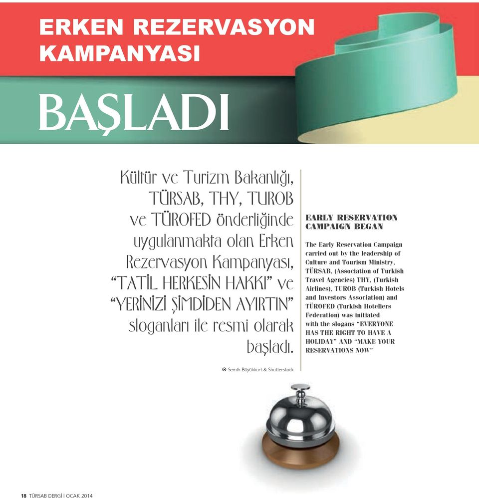 EARLY RESERVATION CAMPAIGN BEGAN The Early Reservation Campaign carried out by the leadership of Culture and Tourism Ministry, TÜRSAB, (Association of Turkish Travel