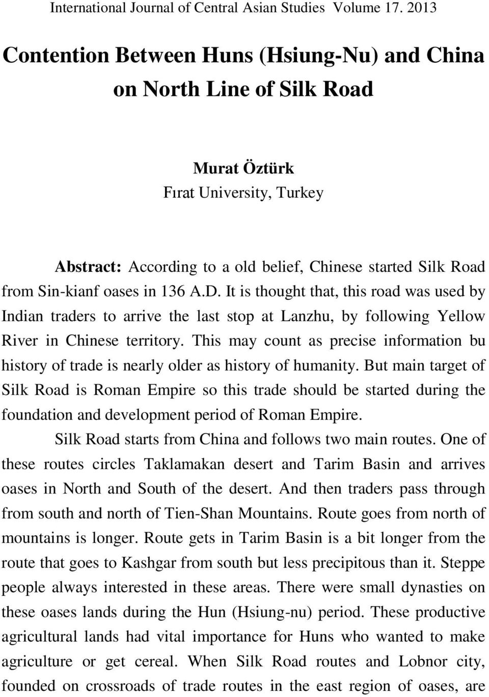 oases in 136 A.D. It is thought that, this road was used by Indian traders to arrive the last stop at Lanzhu, by following Yellow River in Chinese territory.