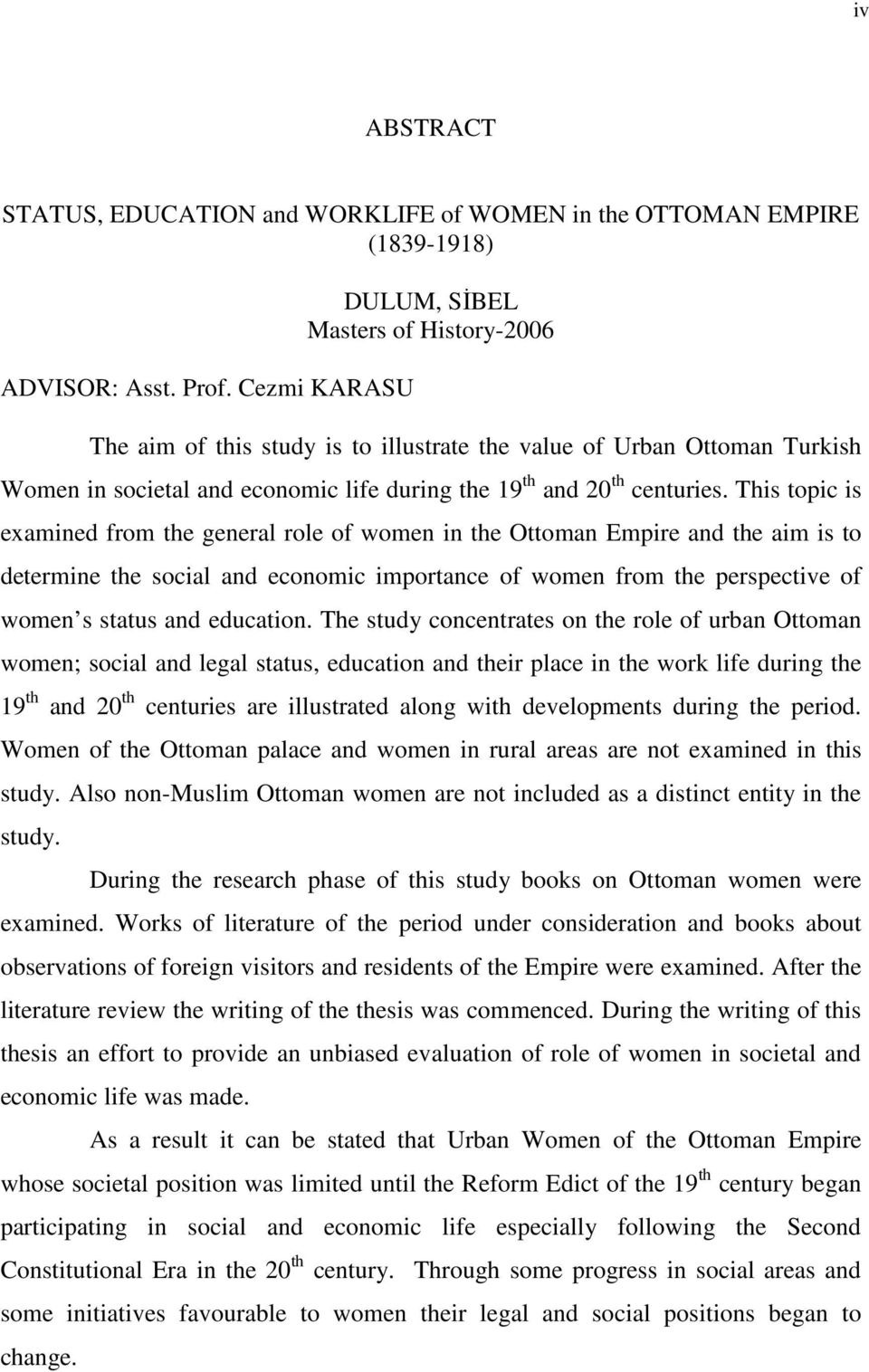 This topic is examined from the general role of women in the Ottoman Empire and the aim is to determine the social and economic importance of women from the perspective of women s status and