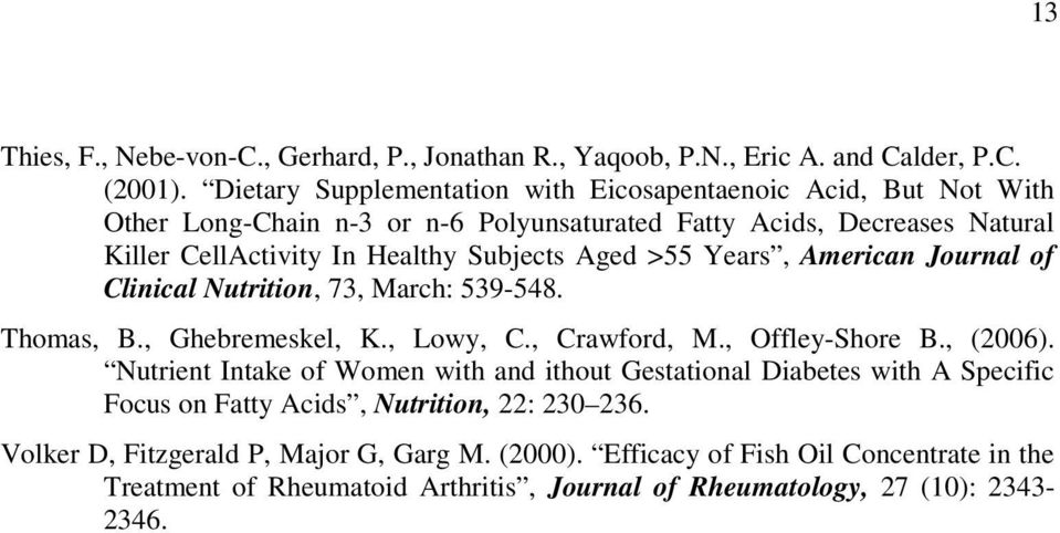 Aged >55 Years, American Journal of Clinical Nutrition, 73, March: 539-548. Thomas, B., Ghebremeskel, K., Lowy, C., Crawford, M., Offley-Shore B., (2006).