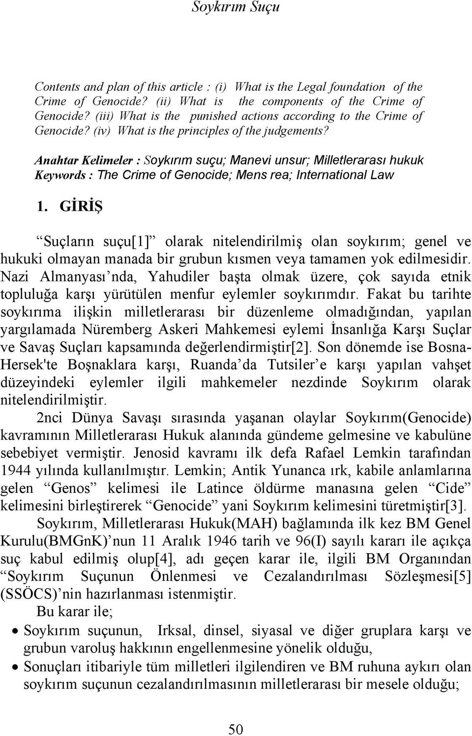 Anahtar Kelimeler : Soykırım suçu; Manevi unsur; Milletlerarası hukuk Keywords : The Crime of Genocide; Mens rea; International Law 1.