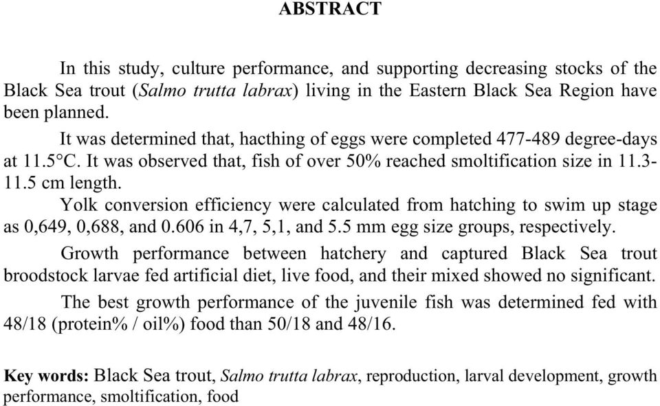 Yolk conversion efficiency were calculated from hatching to swim up stage as 0,649, 0,688, and 0.606 in 4,7, 5,1, and 5.5 mm egg size groups, respectively.