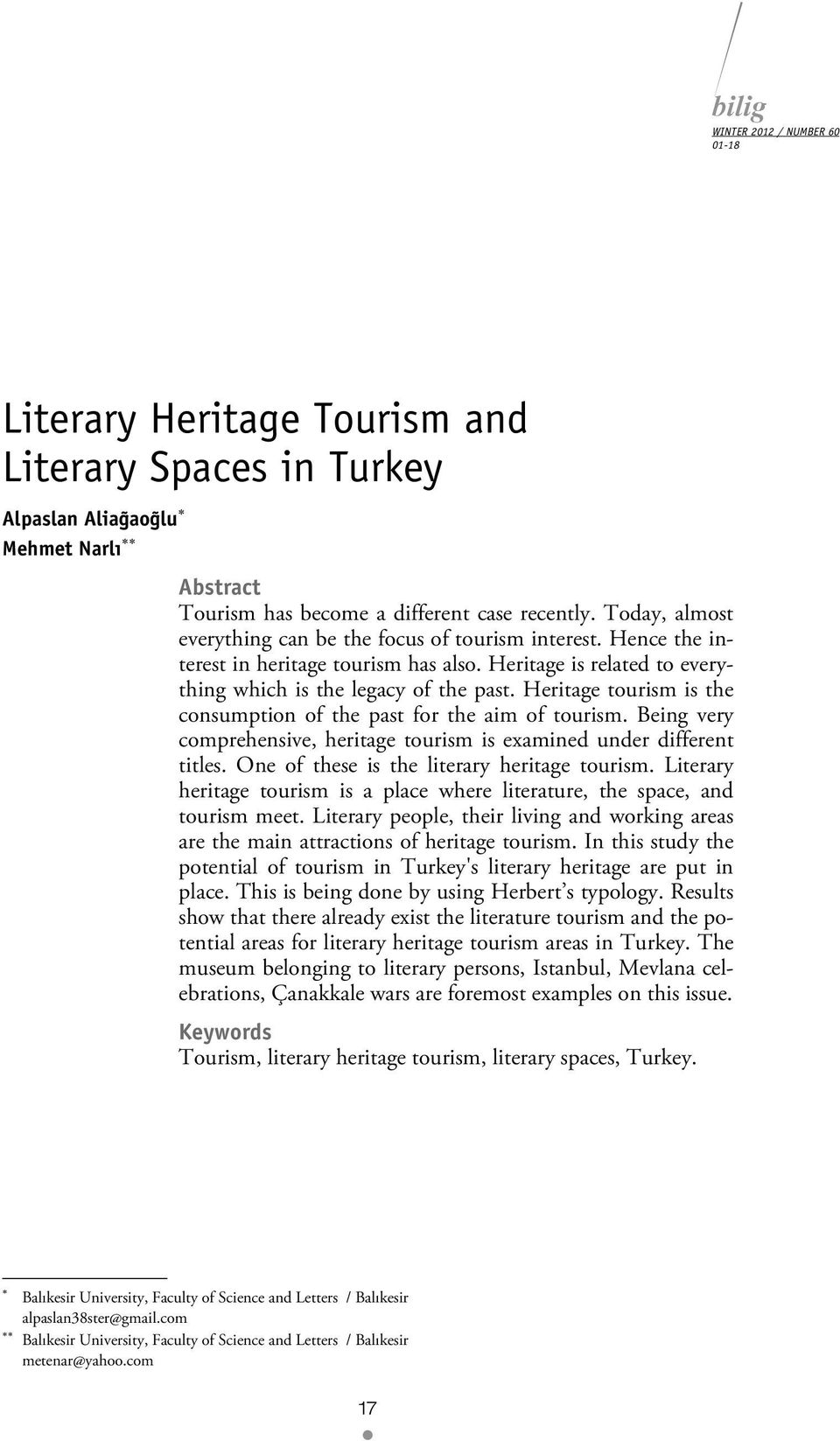Heritage tourism is the consumption of the past for the aim of tourism. Being very comprehensive, heritage tourism is examined under different titles. One of these is the literary heritage tourism.