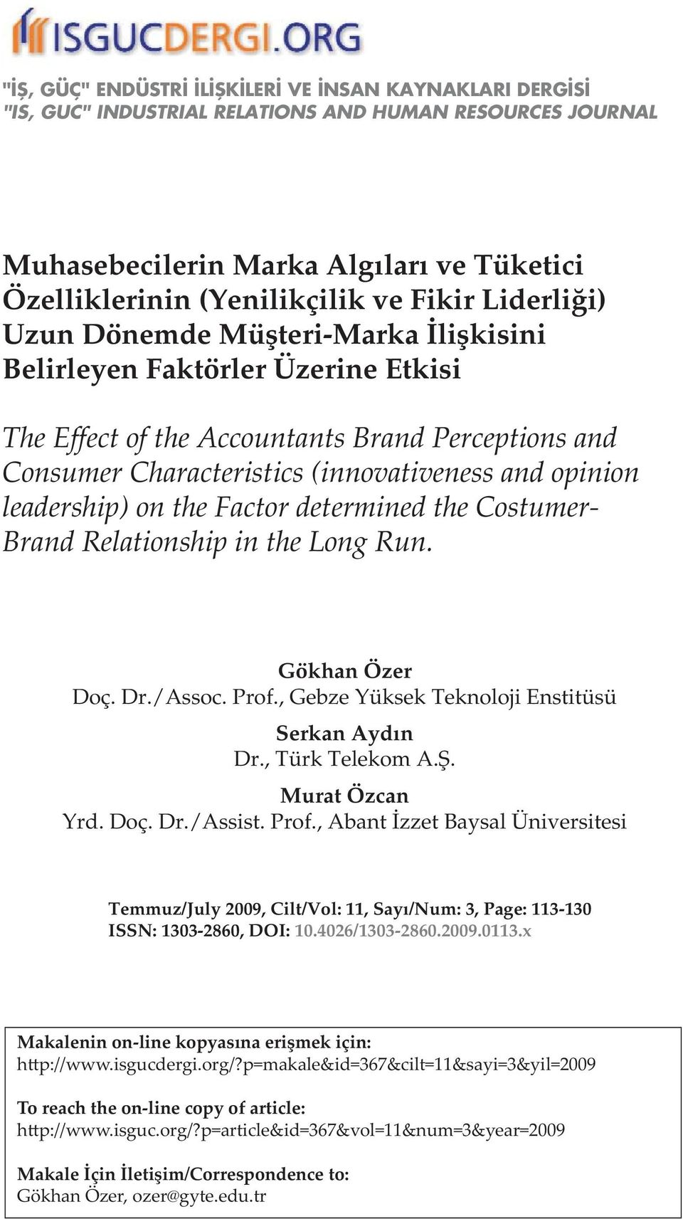 leadership) on the Factor determined the Costumer- Brand Relationship in the Long Run. Gökhan Özer Doç. Dr./Assoc. Prof., Gebze Yüksek Teknoloji Enstitüsü Serkan Aydın Dr., Türk Telekom A.Ş.
