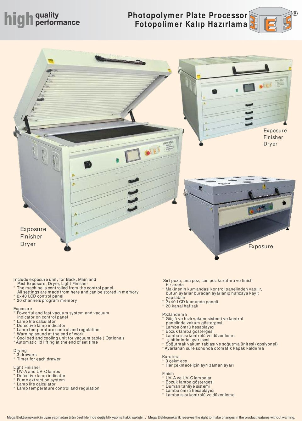 calculator * Lamp temperature control and regulation * Warning sound at the end of work * Cool bed and cooling unit for vacuum table ( Optional) *Automatic lid lifting at the end of set time * 3