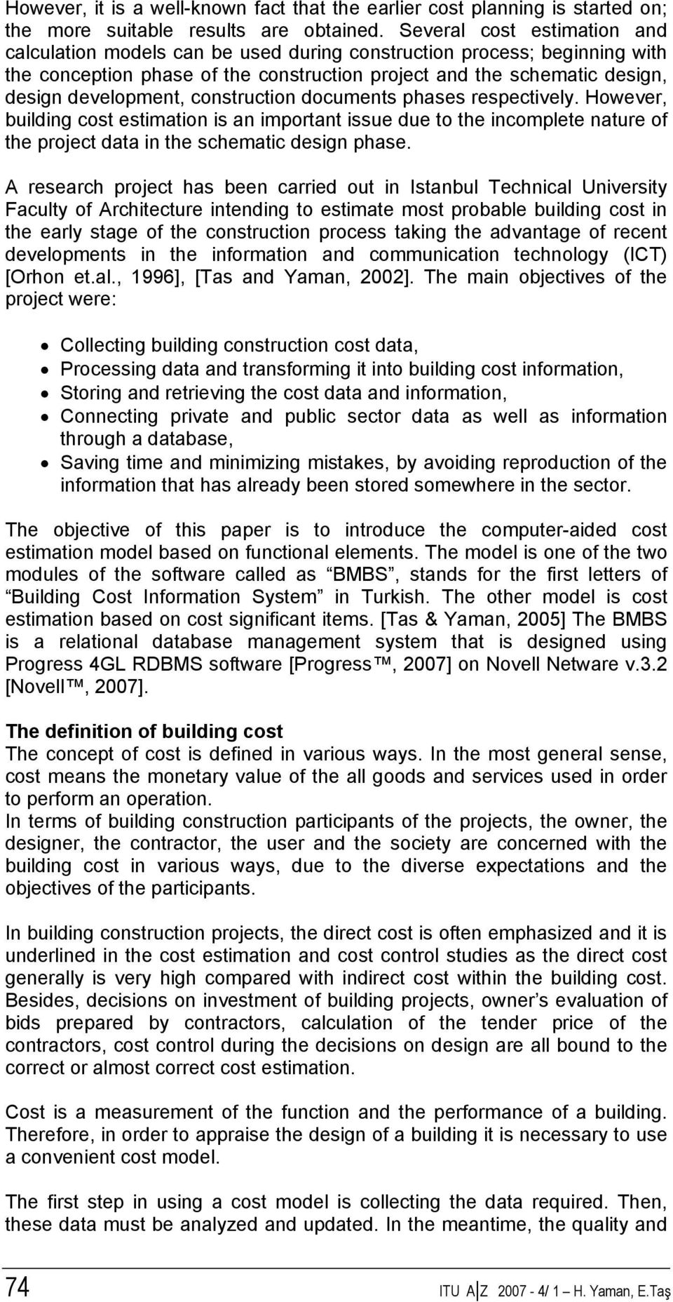 construction documents phases respectively. However, building cost estimation is an important issue due to the incomplete nature of the project data in the schematic design phase.