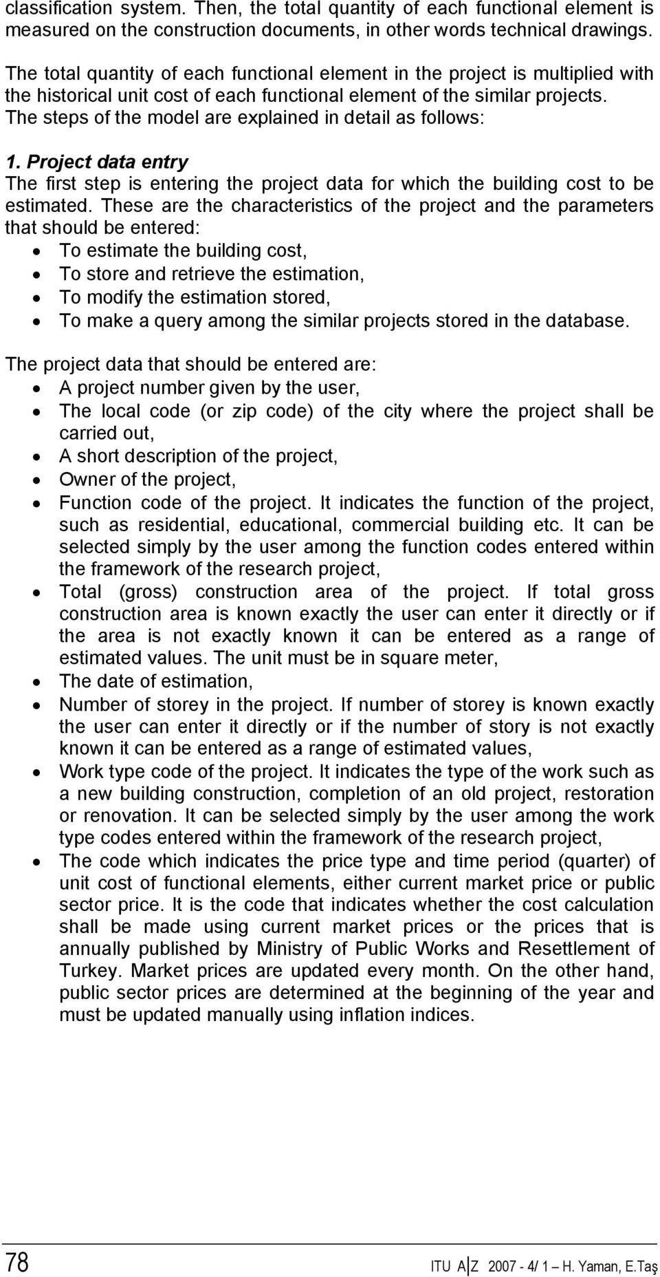 The steps of the model are explained in detail as follows: 1. Project data entry The first step is entering the project data for which the building cost to be estimated.