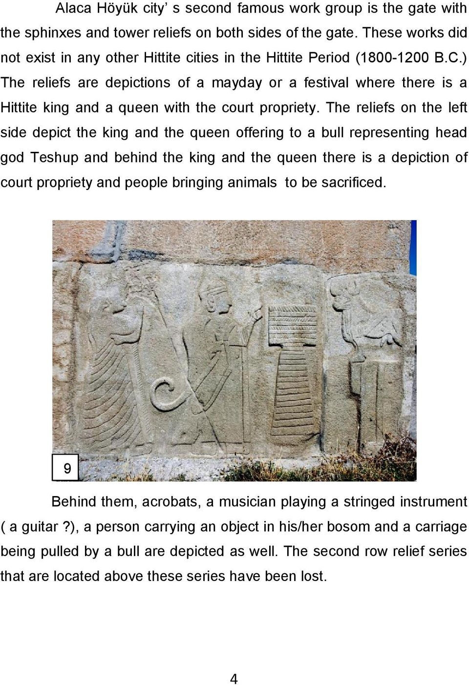 ) The reliefs are depictions of a mayday or a festival where there is a Hittite king and a queen with the court propriety.