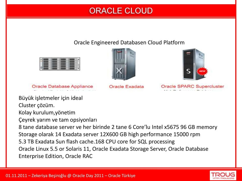 x5675 96 GB memory Storage olarak 14 Exadata server 12X600 GB high performance 15000 rpm 5.