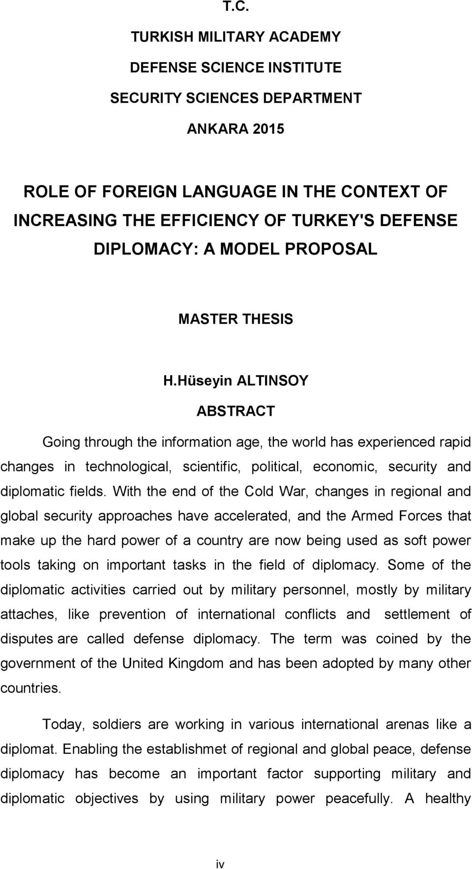 Hüseyin ALTINSOY ABSTRACT Going through the information age, the world has experienced rapid changes in technological, scientific, political, economic, security and diplomatic fields.