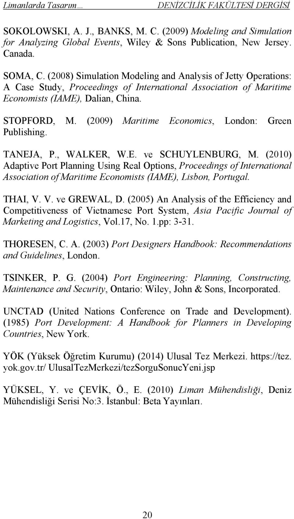 (2009) Maritime Economics, London: Green Publishing. TANEJA, P., WALKER, W.E. ve SCHUYLENBURG, M.