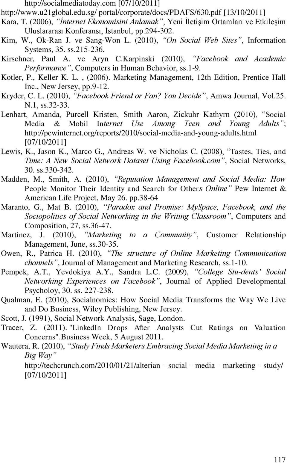 (2010), On Social Web Sites, Information Systems, 35. ss.215-236. Kirschner, Paul A. ve Aryn C.Karpinski (2010), Facebook and Academic Performance, Computers in Human Behavior, ss.1-9. Kotler, P.