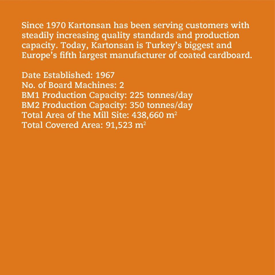 Today, Kartonsan is Turkey s biggest and Europe s fifth largest manufacturer of coated cardboard.
