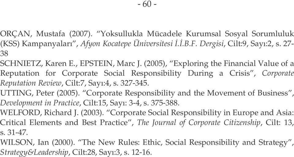 UTTING, Peter (2005). Corporate Responsibility and the Movement of Business, Development in Practice, Cilt:15, Sayı: 3-4, s. 375-388. WELFORD, Richard J. (2003).