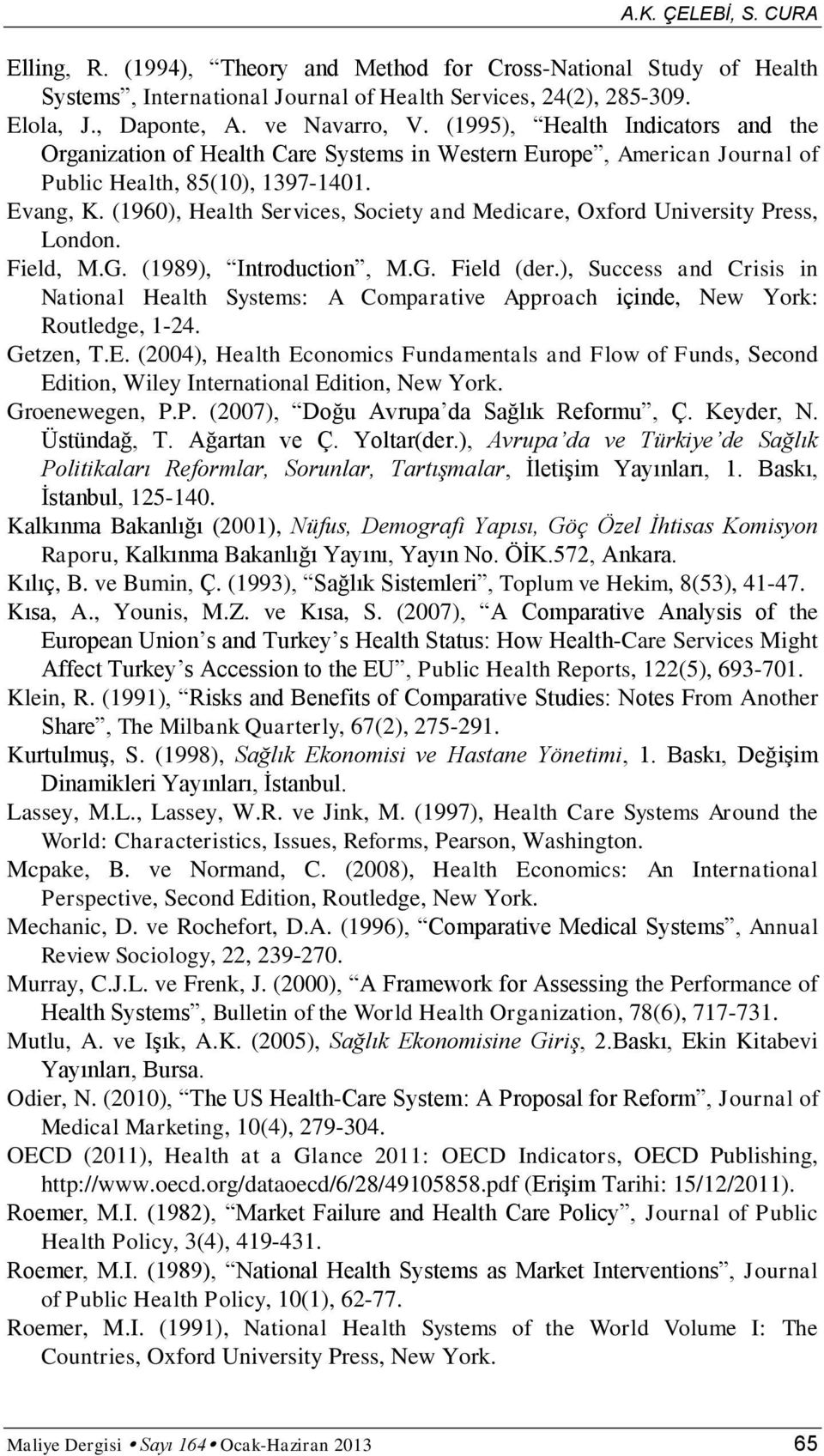 (1960), Health Services, Society and Medicare, Oxford University Press, London. Field, M.G. (1989), Introduction, M.G. Field (der.