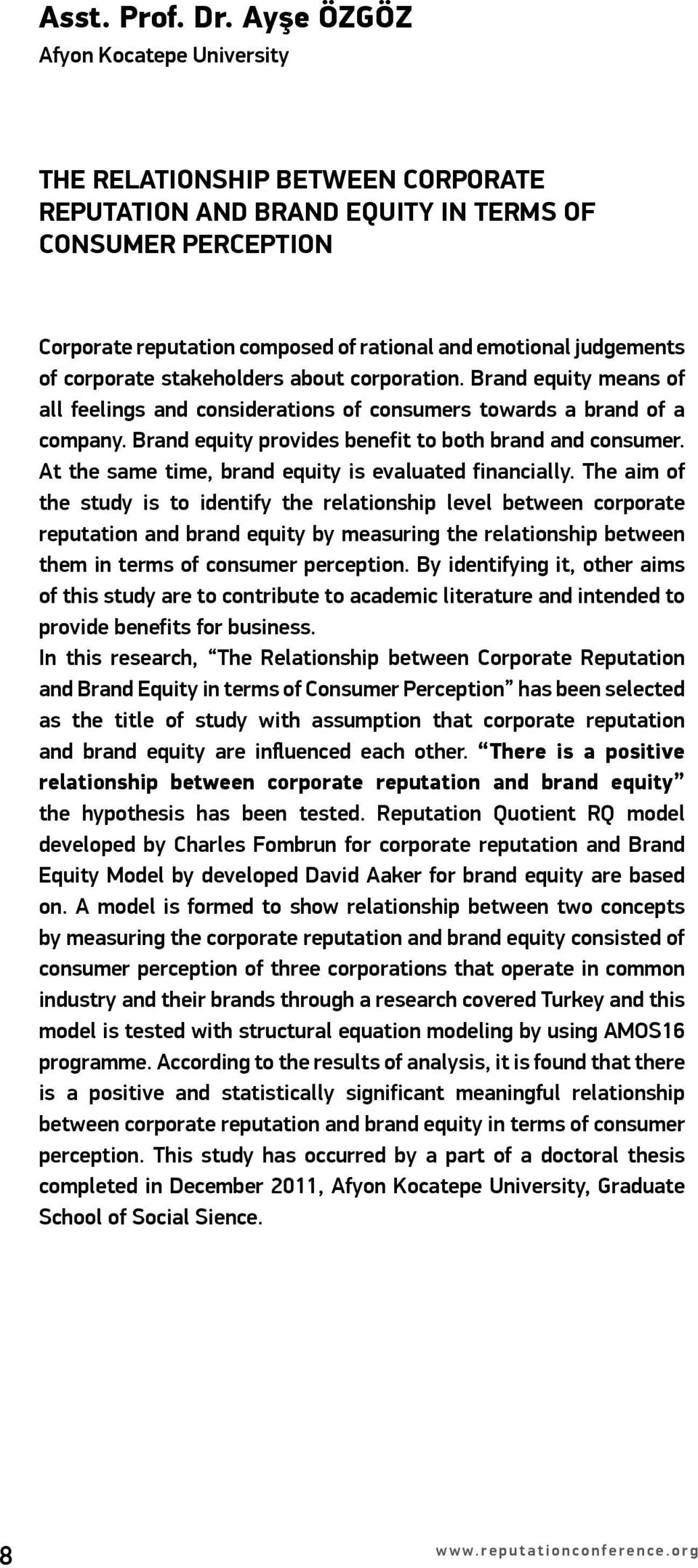 of corporate stakeholders about corporation. Brand equity means of all feelings and considerations of consumers towards a brand of a company. Brand equity provides benefit to both brand and consumer.