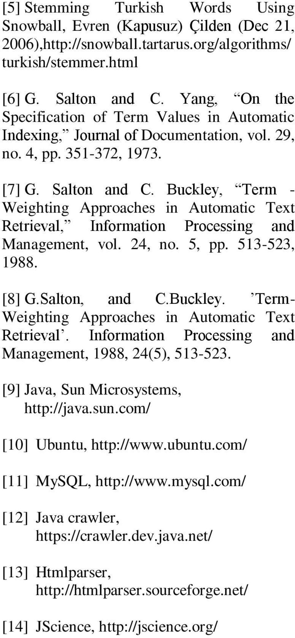 Buckley, Term - Weighting Approaches in Automatic Text Retrieval, Information Processing and Management, vol. 24, no. 5, pp. 513-523, 1988. [8] G.Salton, and C.Buckley. Term- Weighting Approaches in Automatic Text Retrieval.