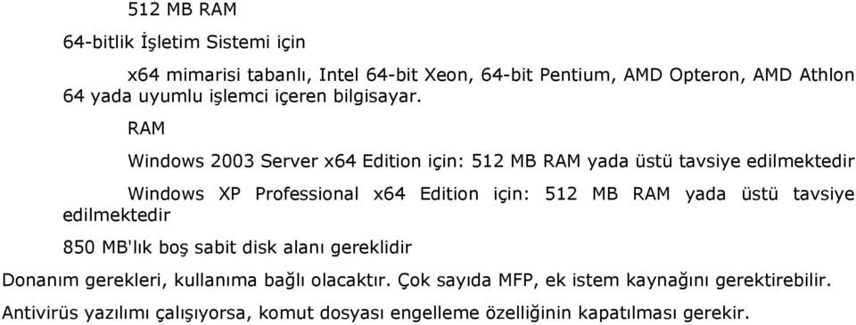 RAM Windows 2003 Server x64 Edition için: 512 MB RAM yada üstü tavsiye edilmektedir Windows XP Professional x64 Edition için: 512 MB RAM