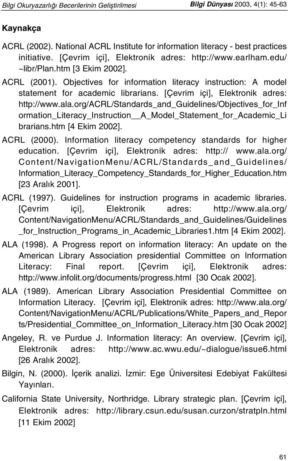 [Çevrim içi], Elektronik adres: http://www.ala.org/acrl/standards_and_guidelines/objectives_for_inf ormation_literacy_instruction A_Model_Statement_for_Academic_Li brarians.htm [4 Ekim 2002].
