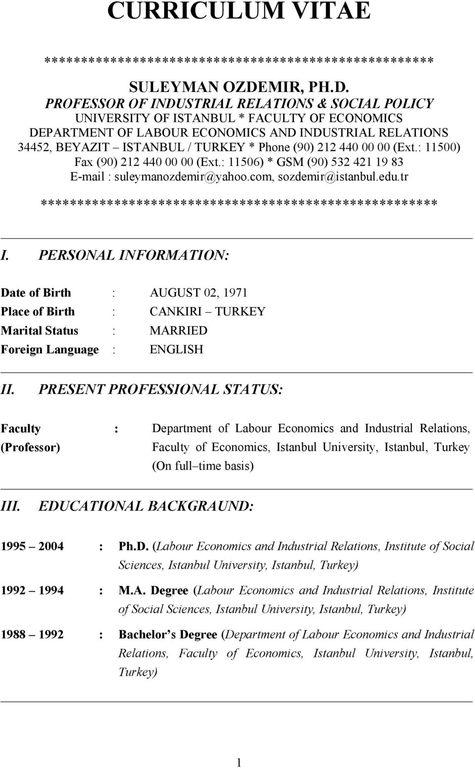PROFESSOR OF INDUSTRIAL RELATIONS & SOCIAL POLICY UNIVERSITY OF ISTANBUL * FACULTY OF ECONOMICS DEPARTMENT OF LABOUR ECONOMICS AND INDUSTRIAL RELATIONS 4452, BEYAZIT ISTANBUL / TURKEY * Phone (90)