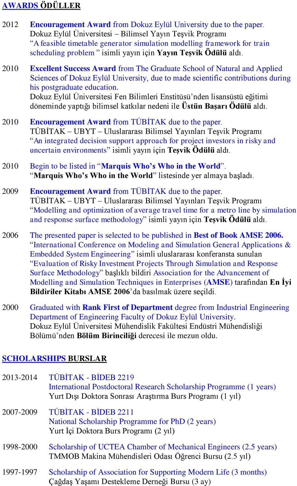 2010 Excellent Success Award from The Graduate School of Natural and Applied Sciences of Dokuz Eylül University, due to made scientific contributions during his postgraduate education.