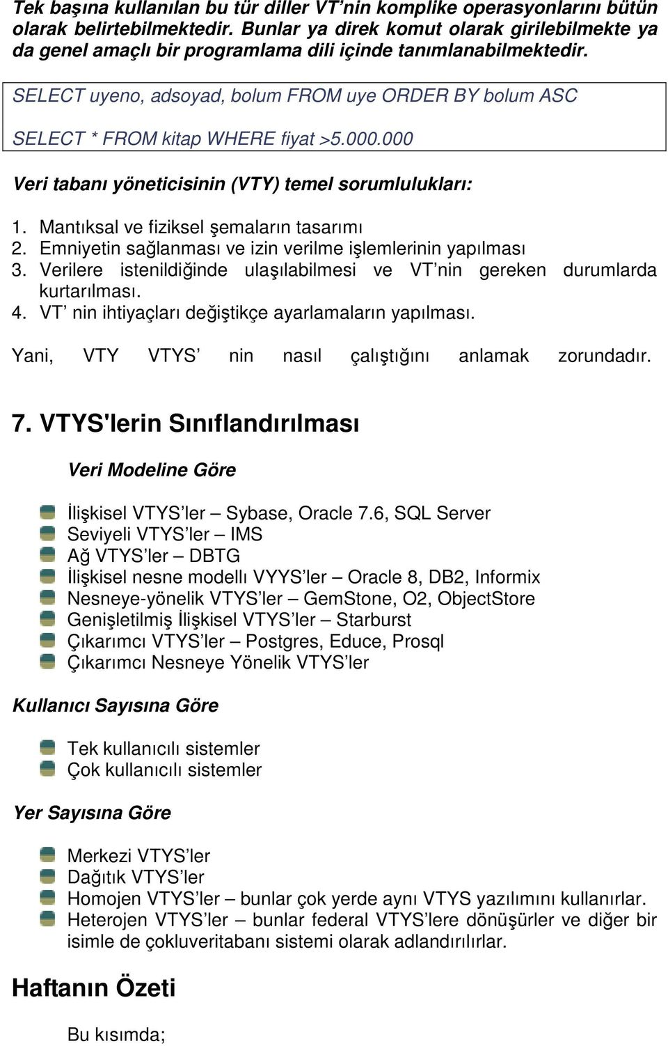 SELECT uyeno, adsoyad, bolum FROM uye ORDER BY bolum ASC SELECT * FROM kitap WHERE fiyat >5.000.000 Veri tabanı yöneticisinin (VTY) temel sorumlulukları: 1. Mantıksal ve fiziksel şemaların tasarımı 2.