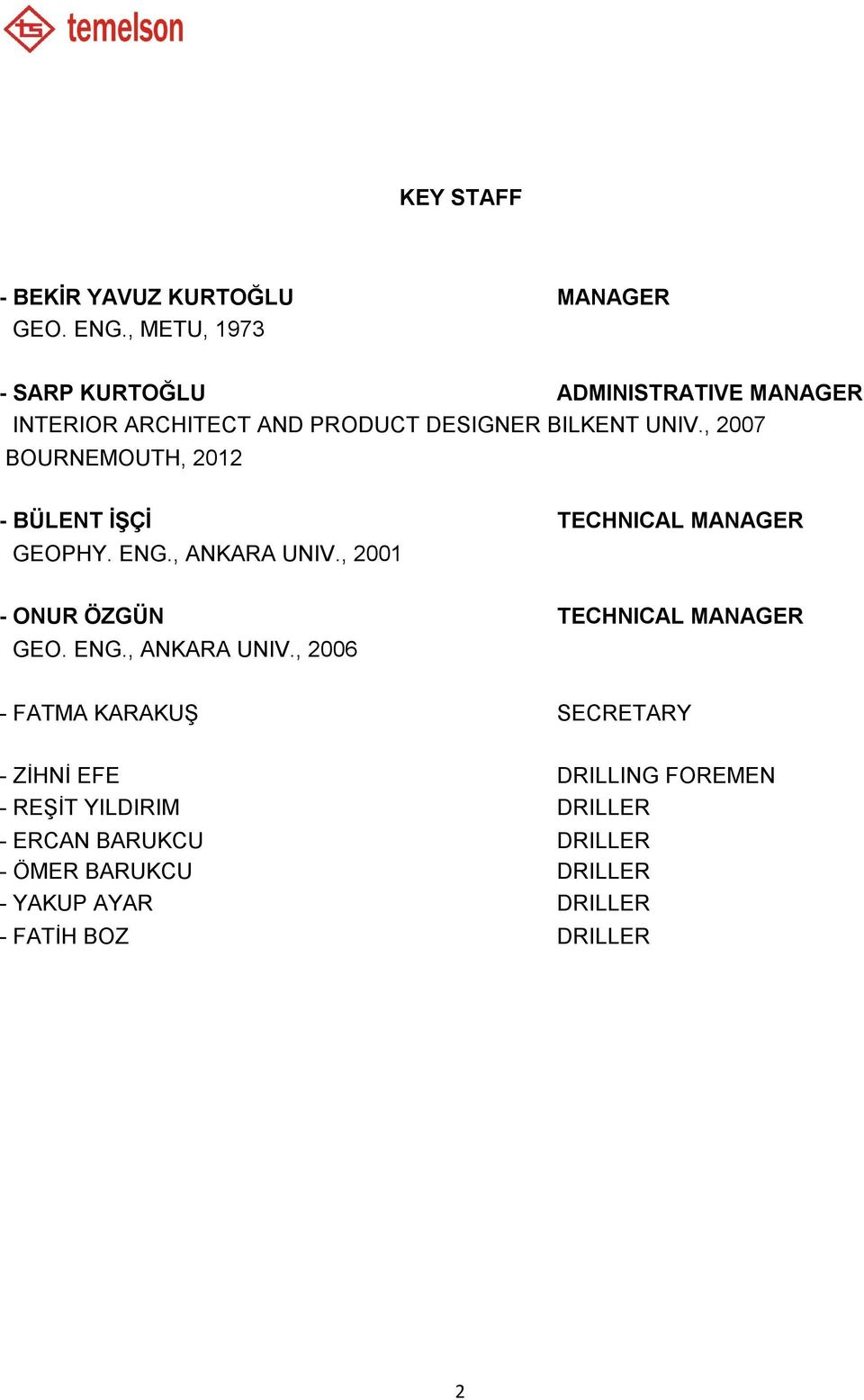 , 2007 BOURNEMOUTH, 2012 - BÜLENT İŞÇİ TECHNICAL MANAGER GEOPHY. ENG., ANKARA UNIV.