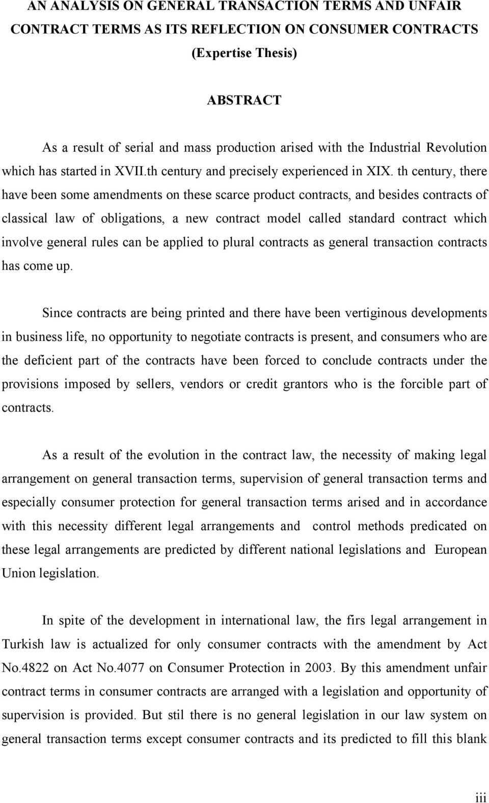 th century, there have been some amendments on these scarce product contracts, and besides contracts of classical law of obligations, a new contract model called standard contract which involve