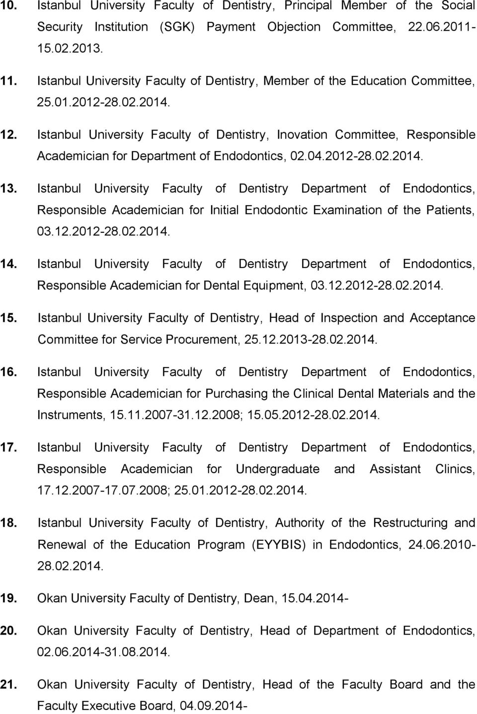 Istanbul University Faculty of Dentistry, Inovation Committee, Responsible Academician for Department of Endodontics, 02.04.2012-28.02.2014. 13.