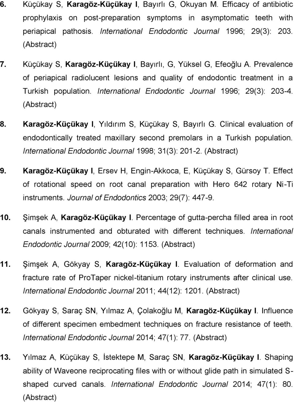 Prevalence of periapical radiolucent lesions and quality of endodontic treatment in a Turkish population. International Endodontic Journal 1996; 29(3): 203-4. (Abstract) 8.