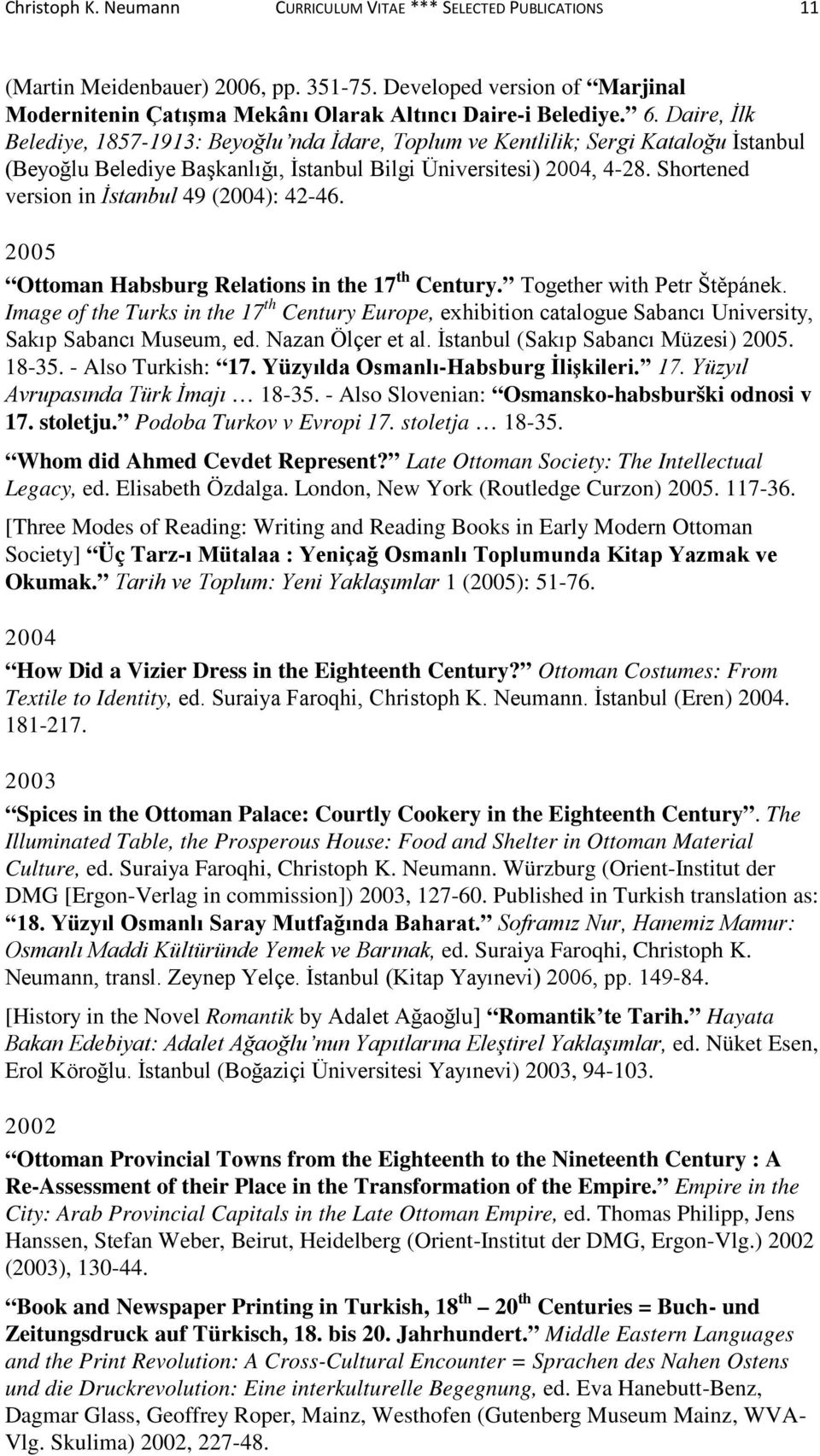Shortened version in İstanbul 49 (2004): 42-46. 2005 Ottoman Habsburg Relations in the 17 th Century. Together with Petr Štěpánek.