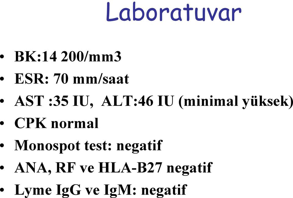 CPK normal Monospot test: negatif ANA, RF
