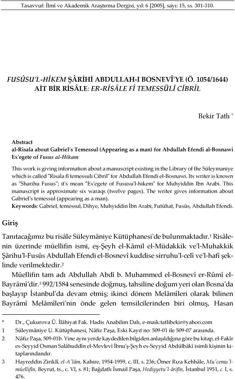 work is giving information about a manuscript existing in the Library of the Süleymaniye which is called ʺRisala fî temessuli Cibrilʺ for Abdullah Efendi el-bosnawi.