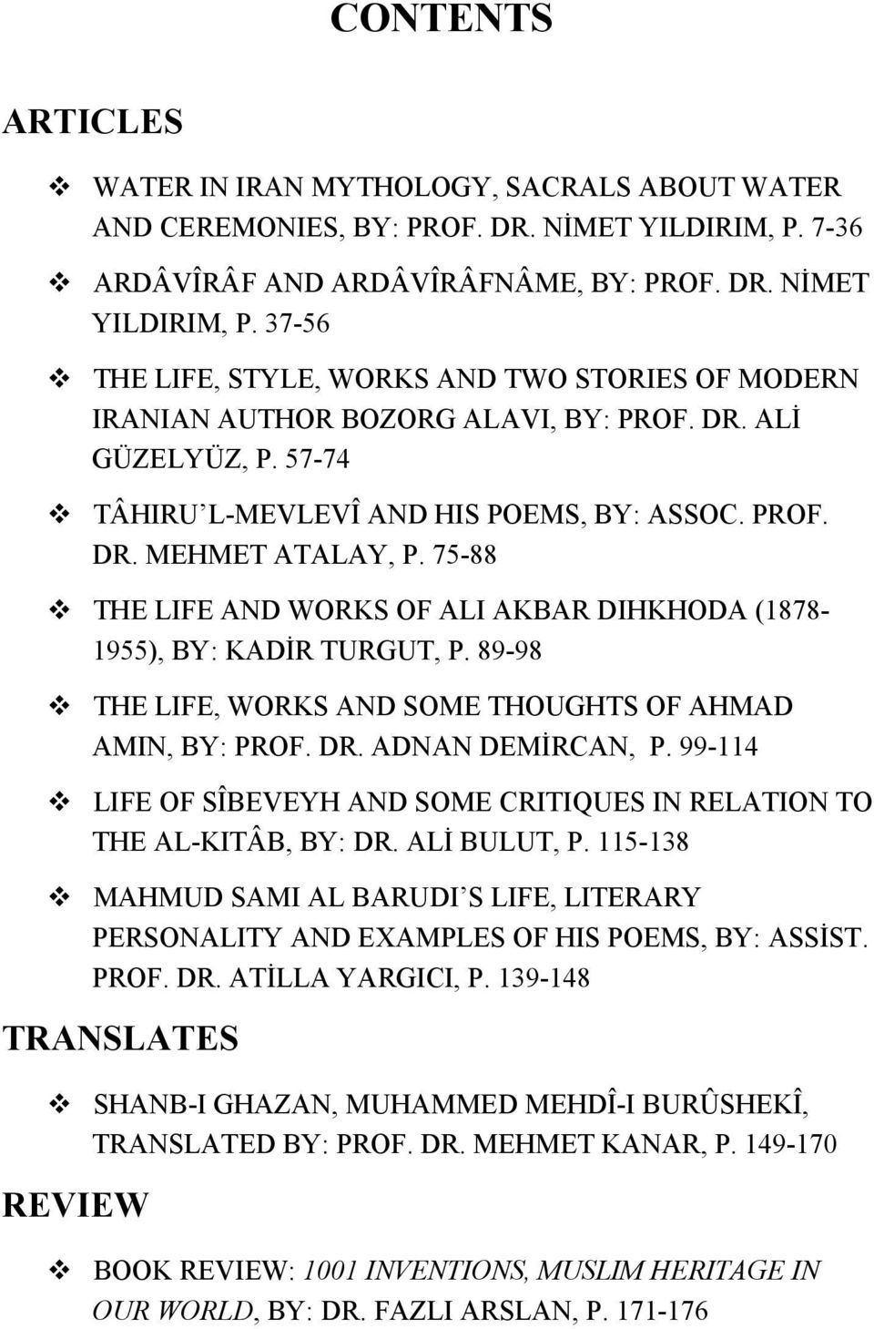 57-74 TÂHIRU L-MEVLEVÎ AND HIS POEMS, BY: ASSOC. PROF. DR. MEHMET ATALAY, P. 75-88 THE LIFE AND WORKS OF ALI AKBAR DIHKHODA (1878-1955), BY: KADİR TURGUT, P.