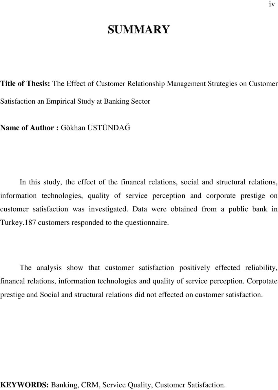 Data were obtained from a public bank in Turkey.187 customers responded to the questionnaire.