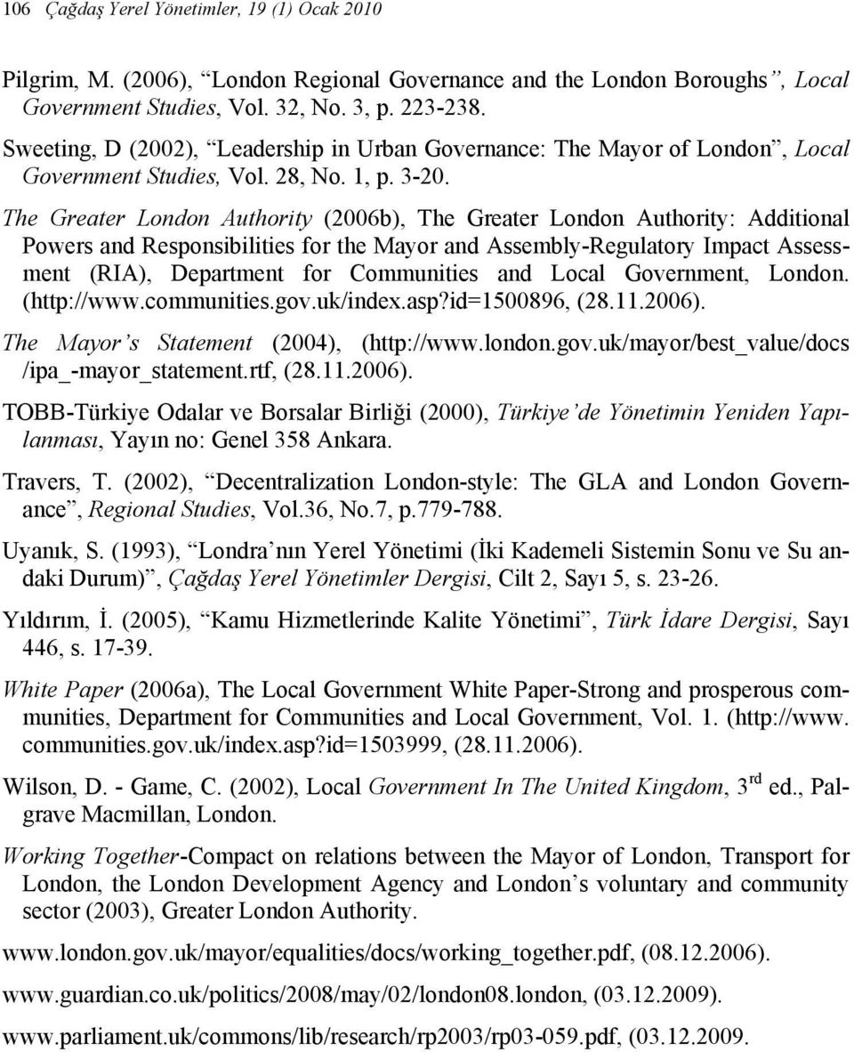 The Greater London Authority (2006b), The Greater London Authority: Additional Powers and Responsibilities for the Mayor and Assembly-Regulatory Impact Assessment (RIA), Department for Communities