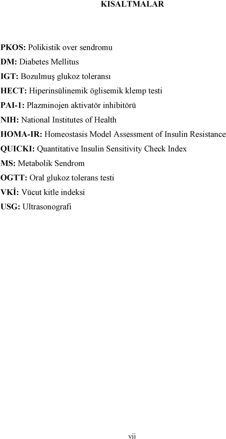 Health HOMA-IR: Homeostasis Model Assessment of Insulin Resistance QUICKI: Quantitative Insulin Sensitivity