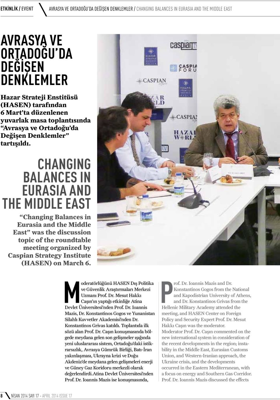 CHANGING BALANCES IN EURASIA AND THE MIDDLE EAST Changing Balances in Eurasia and the Middle East was the discussion topic of the roundtable meeting organized by Caspian Strategy Institute (HASEN) on