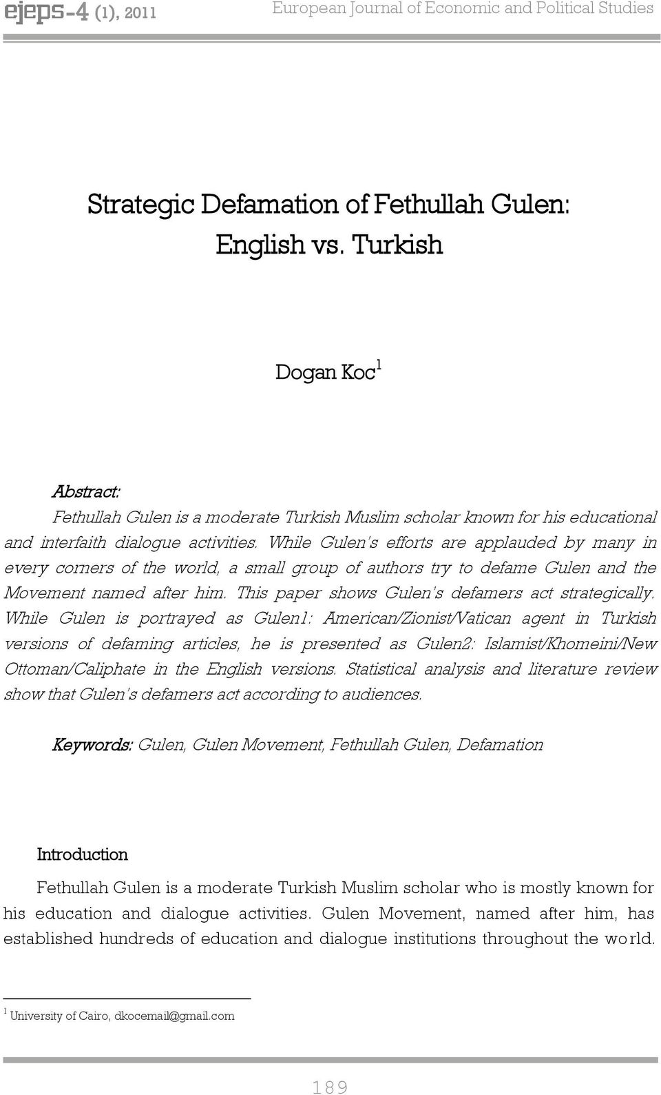 While Gulen s efforts are applauded by many in every corners of the world, a small roup of authors try to defame Gulen and the Movement named after him.