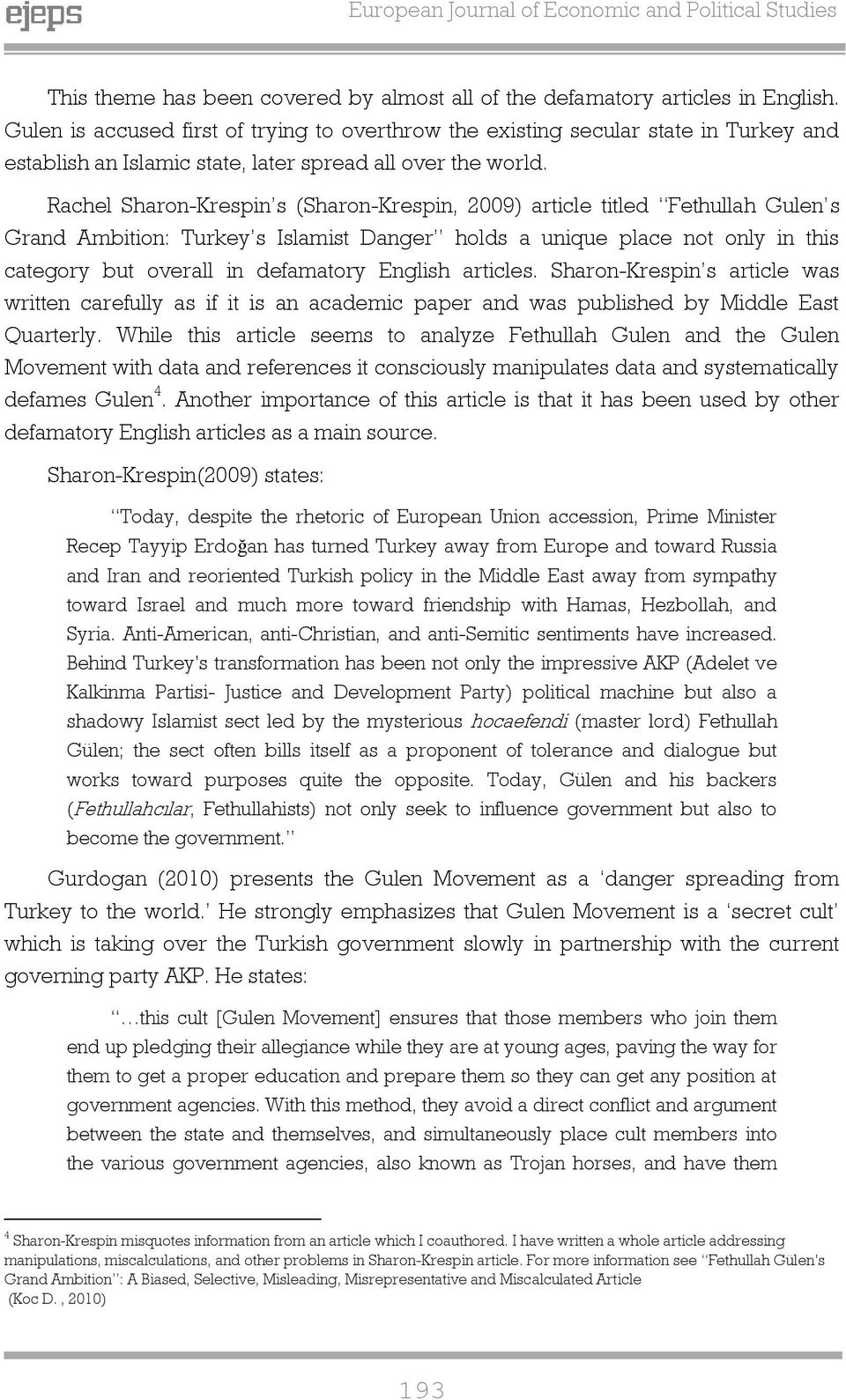 Rachel Sharon-Krespin s (Sharon-Krespin, 2009) article titled Fethullah Gulen s Grand Ambition: Turkey s Islamist Daner holds a unique place not only in this cateory but overall in defamatory Enlish
