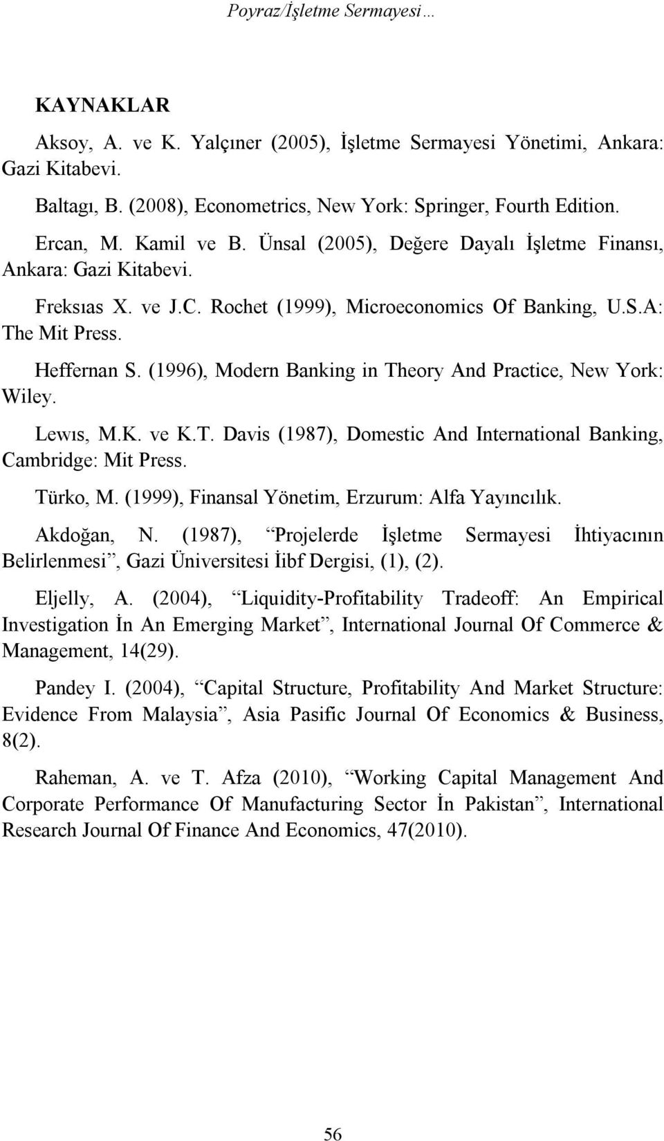 (1996), Modern Banking in Theory And Practice, New York: Wiley. Lewıs, M.K. ve K.T. Davis (1987), Domestic And International Banking, Cambridge: Mit Press. Türko, M.