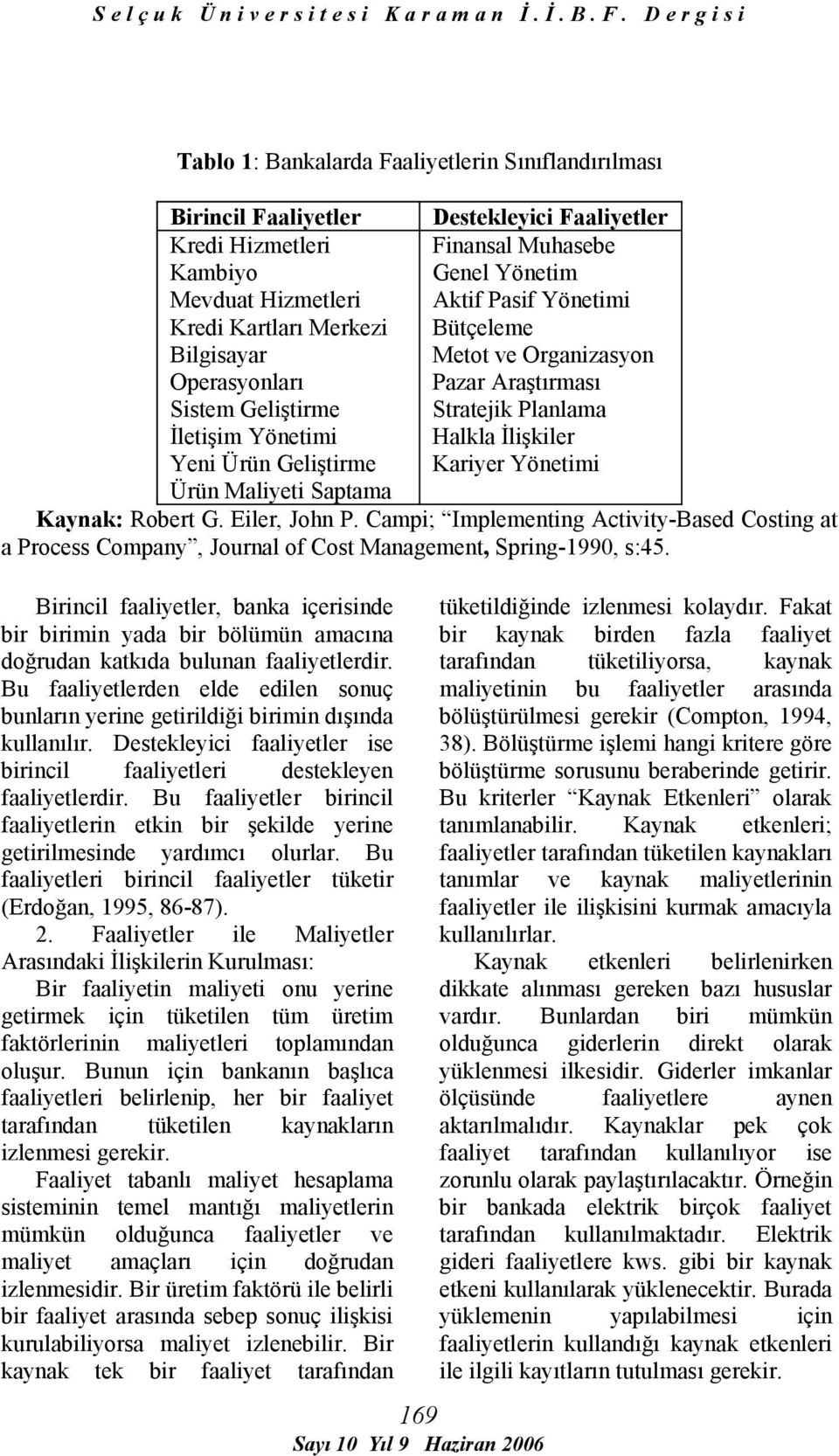 Yönetimi Ürün Maliyeti Saptama Kaynak: Robert G. Eiler, John P. Campi; Implementing Activity-Based Costing at a Process Company, Journal of Cost Management, Spring-1990, s:45.
