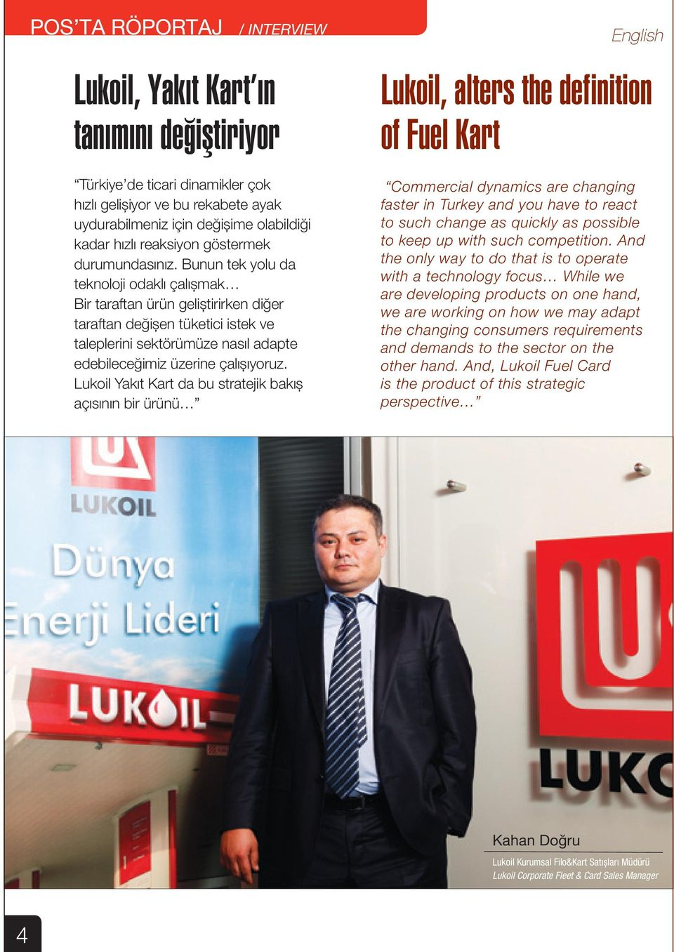 Lukoil Yakıt Kart da bu stratejik bakış açısının bir ürünü English Lukoil, alters the definition of Fuel Kart Commercial dynamics are changing faster in Turkey and you have to react to such change as