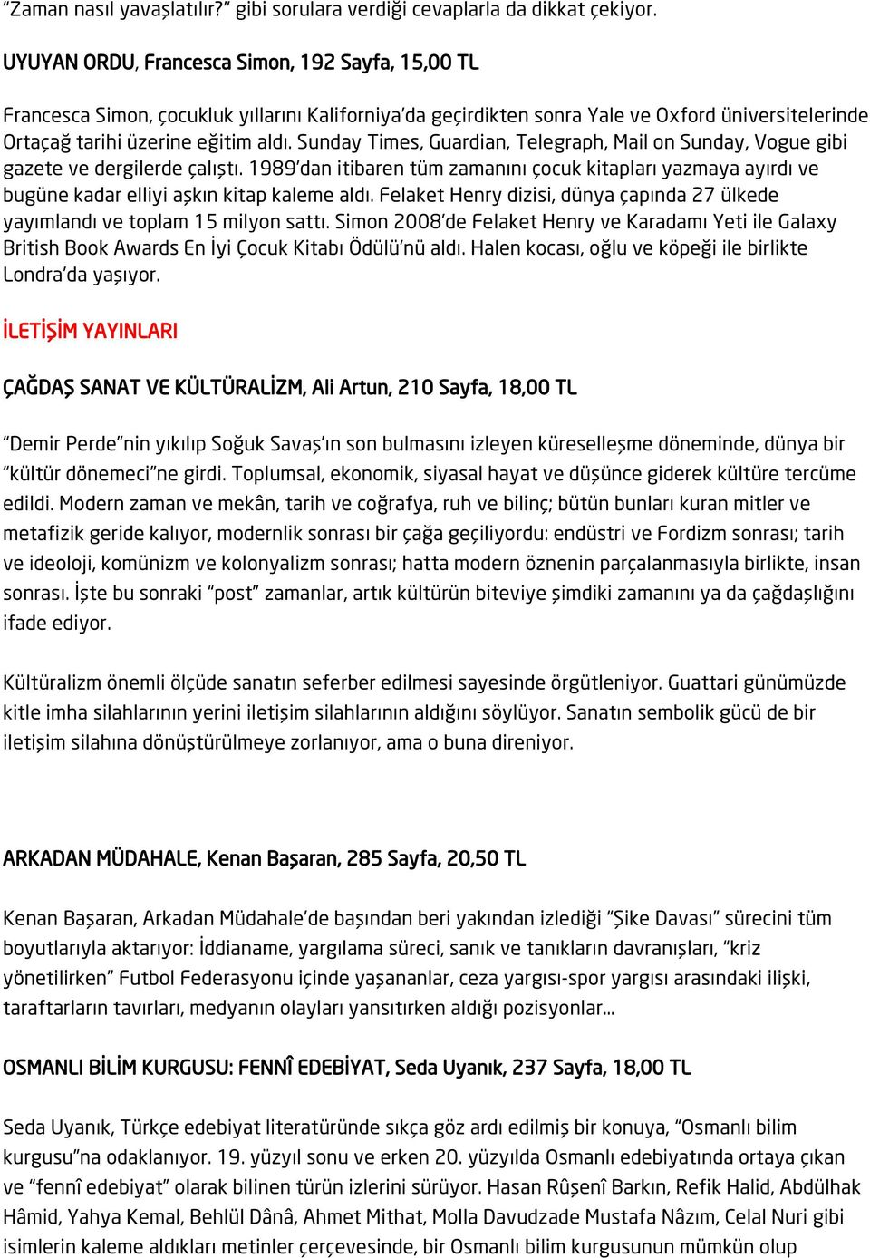 Sunday Times, Guardian, Telegraph, Mail on Sunday, Vogue gibi gazete ve dergilerde çalıştı.