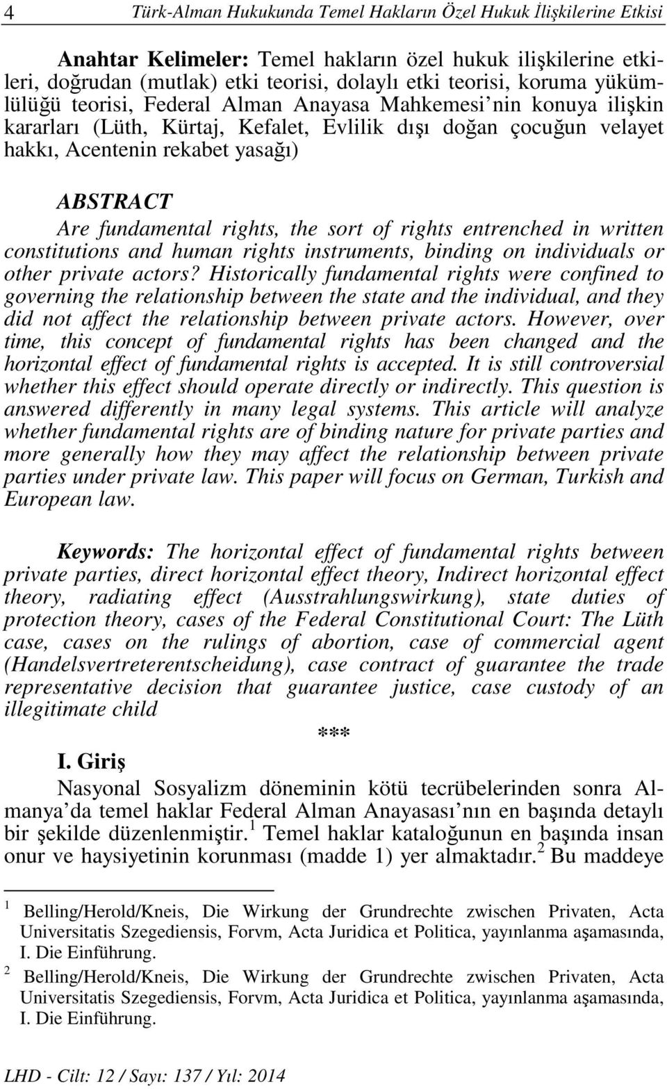 rights, the sort of rights entrenched in written constitutions and human rights instruments, binding on individuals or other private actors?
