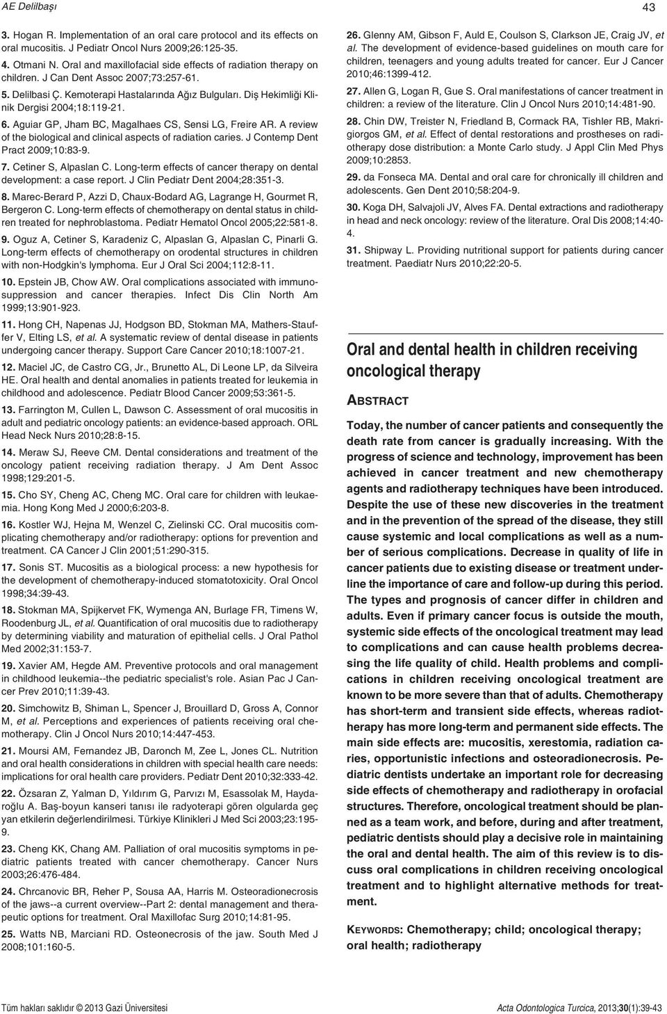 Diş Hekimliği Klinik Dergisi 2004;18:119-21. 6. Aguiar GP, Jham BC, Magalhaes CS, Sensi LG, Freire AR. A review of the biological and clinical aspects of radiation caries.