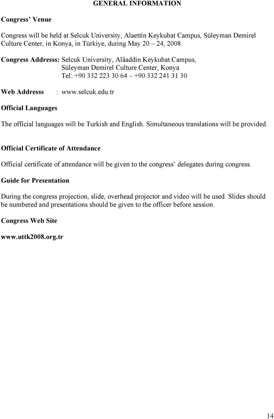 tr Official Languages The official languages will be Turkish and English. Simultaneous translations will be provided.