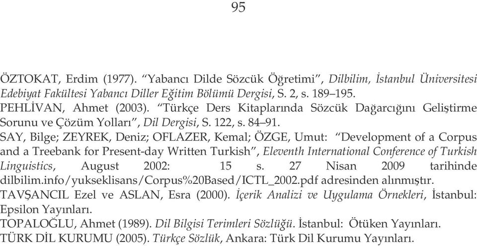 SAY, Bilge; ZEYREK, Deniz; OFLAZER, Kemal; ÖZGE, Umut: Development of a Corpus and a Treebank for Present-day Written Turkish, Eleventh International Conference of Turkish Linguistics, August 2002: